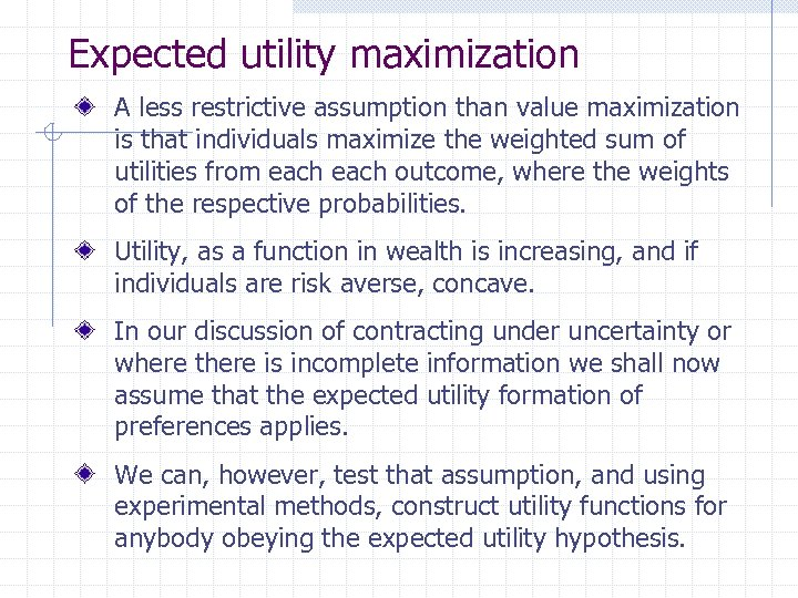 Expected utility maximization A less restrictive assumption than value maximization is that individuals maximize