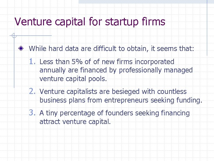 Venture capital for startup firms While hard data are difficult to obtain, it seems