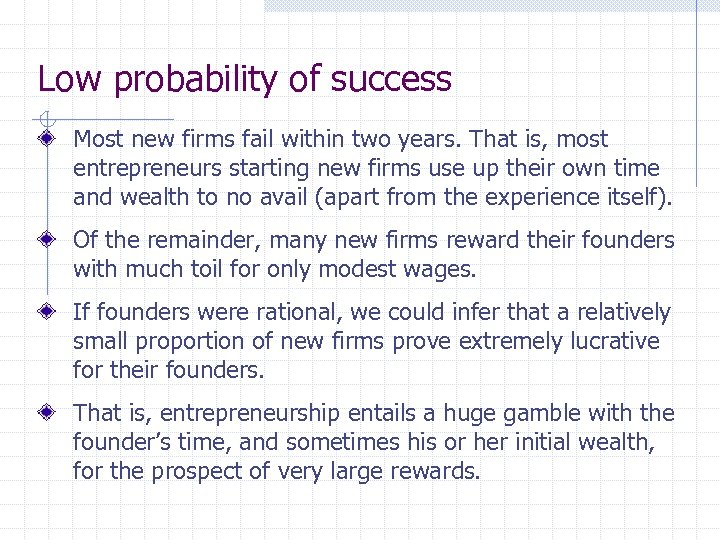 Low probability of success Most new firms fail within two years. That is, most