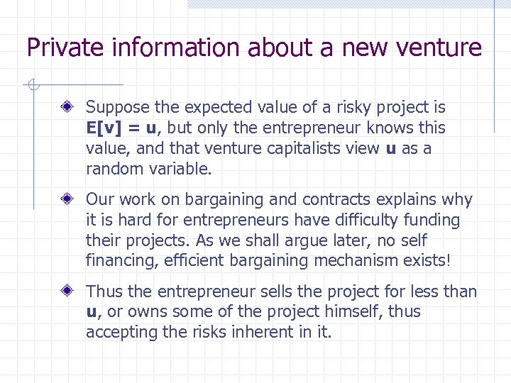 Private information about a new venture Suppose the expected value of a risky project