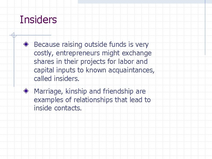 Insiders Because raising outside funds is very costly, entrepreneurs might exchange shares in their
