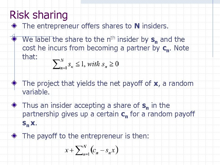 Risk sharing The entrepreneur offers shares to N insiders. We label the share to