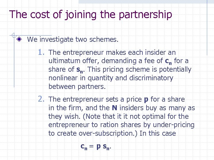 The cost of joining the partnership We investigate two schemes. 1. The entrepreneur makes