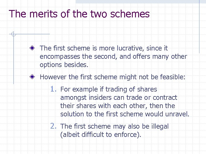 The merits of the two schemes The first scheme is more lucrative, since it