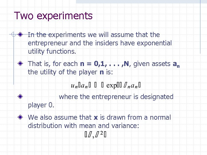 Two experiments In the experiments we will assume that the entrepreneur and the insiders
