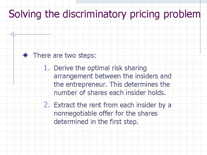 Solving the discriminatory pricing problem There are two steps: 1. Derive the optimal risk