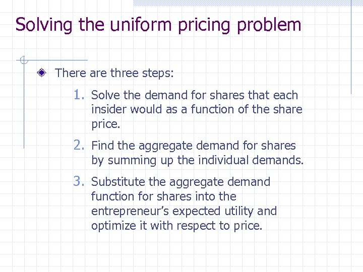 Solving the uniform pricing problem There are three steps: 1. Solve the demand for