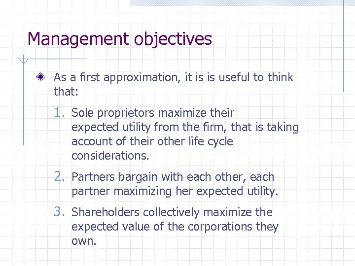 Management objectives As a first approximation, it is is useful to think that: 1.