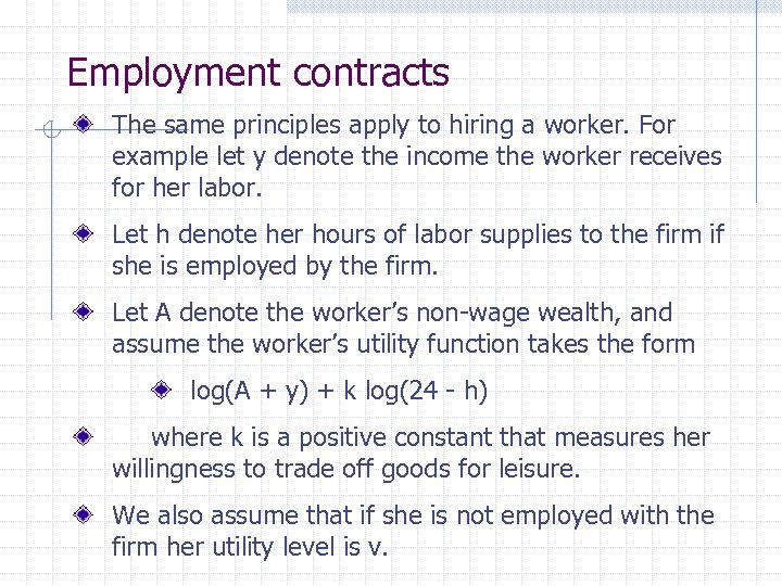 Employment contracts The same principles apply to hiring a worker. For example let y