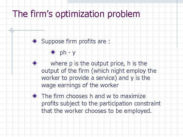 The firm's optimization problem Suppose firm profits are : ph - y where p