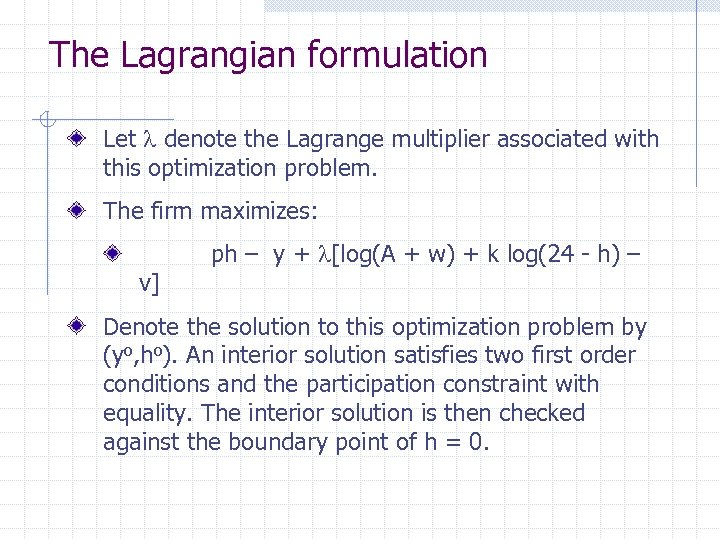 The Lagrangian formulation Let denote the Lagrange multiplier associated with this optimization problem. The