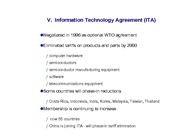 V. Information Technology Agreement (ITA) l. Negotiated in 1996 as optional WTO agreement l.