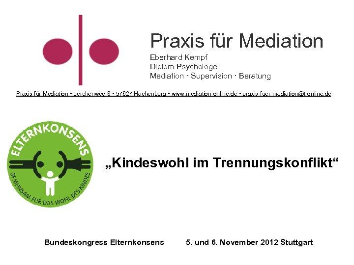 Praxis für Mediation Eberhard Kempf Diplom Psychologe Mediation · Supervision · Beratung Praxis für