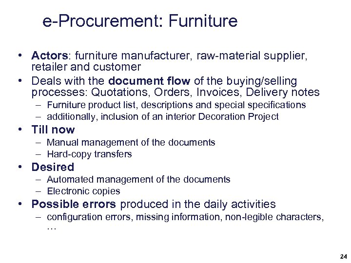 e-Procurement: Furniture • Actors: furniture manufacturer, raw-material supplier, retailer and customer • Deals with