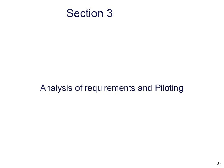 Section 3 Analysis of requirements and Piloting 27