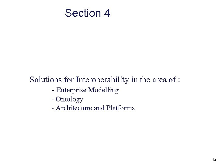 Section 4 Solutions for Interoperability in the area of : - Enterprise Modelling -