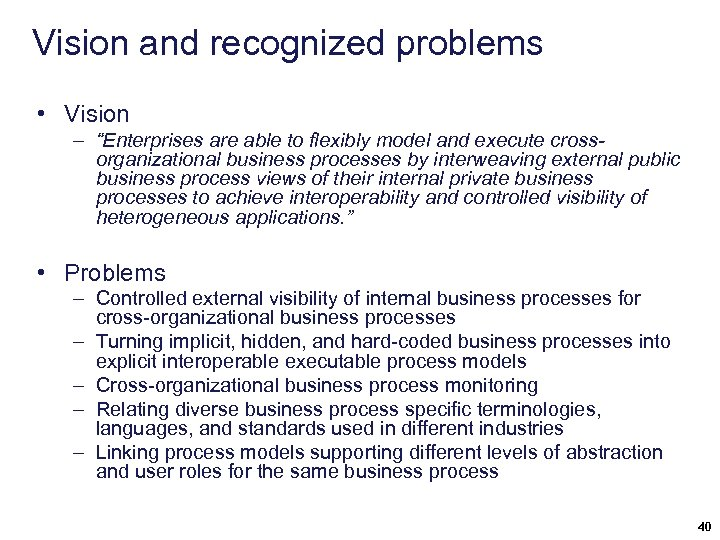 "Vision and recognized problems • Vision – ""Enterprises are able to flexibly model and"