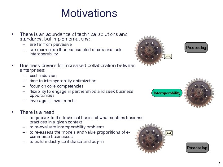 Motivations • There is an abundance of technical solutions and standards, but implementations: –