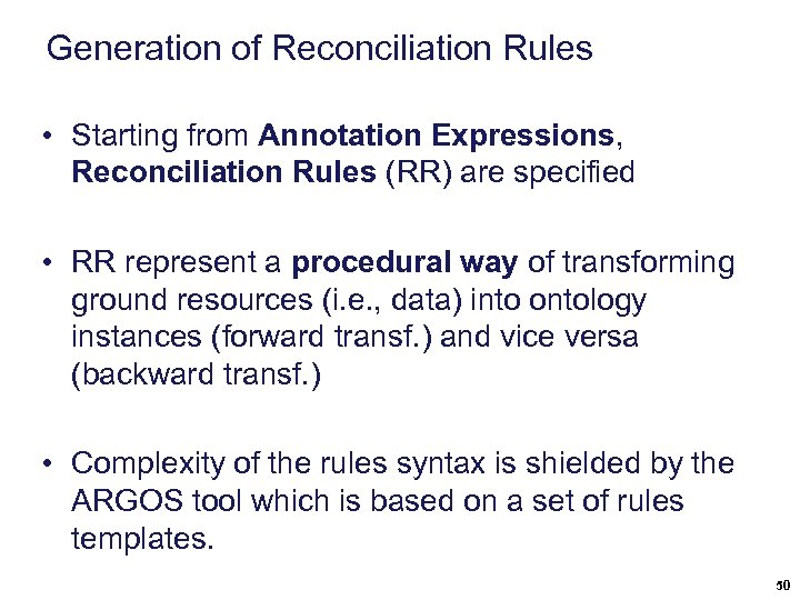 Generation of Reconciliation Rules • Starting from Annotation Expressions, Reconciliation Rules (RR) are specified