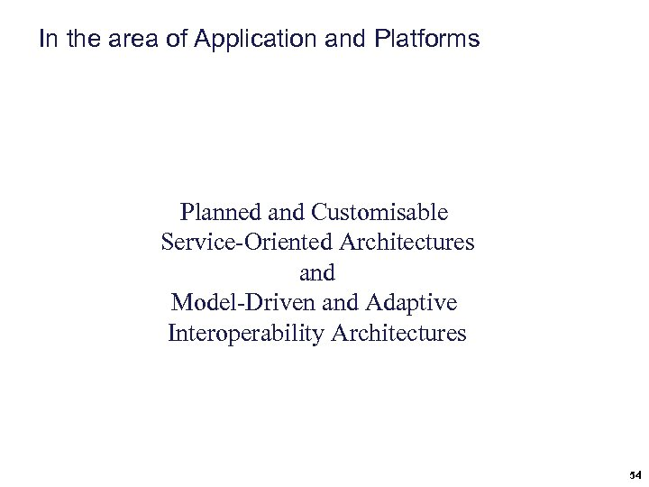 In the area of Application and Platforms Planned and Customisable Service-Oriented Architectures and Model-Driven