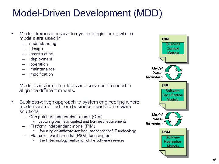Model-Driven Development (MDD) • Model-driven approach to system engineering where models are used in