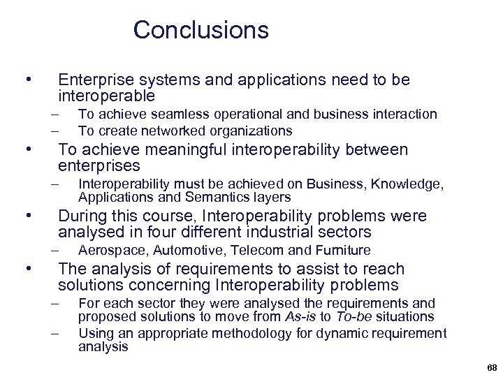Conclusions • Enterprise systems and applications need to be interoperable – – • To