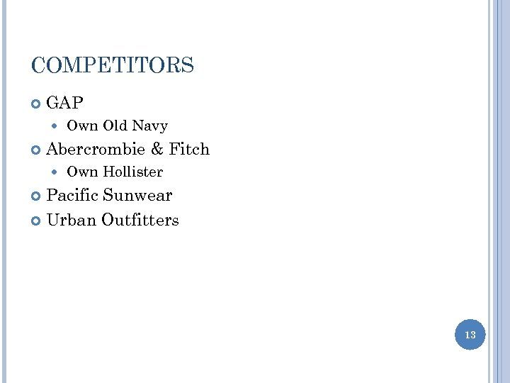 COMPETITORS GAP Own Old Navy Abercrombie & Fitch Own Hollister Pacific Sunwear Urban Outfitters