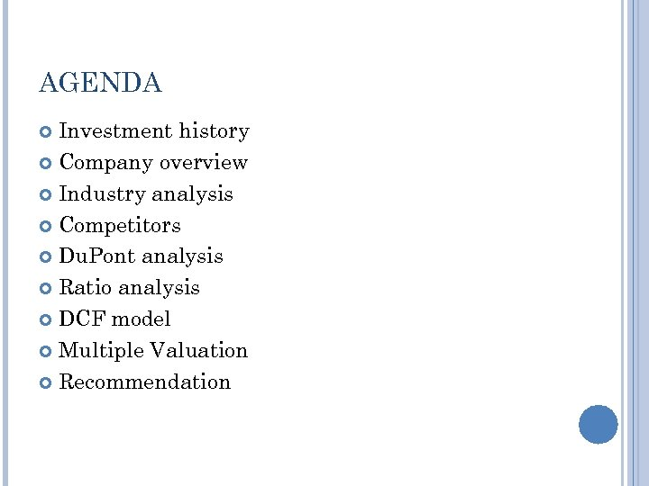 AGENDA Investment history Company overview Industry analysis Competitors Du. Pont analysis Ratio analysis DCF