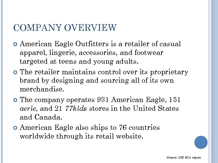 COMPANY OVERVIEW American Eagle Outfitters is a retailer of casual apparel, lingerie, accessories, and