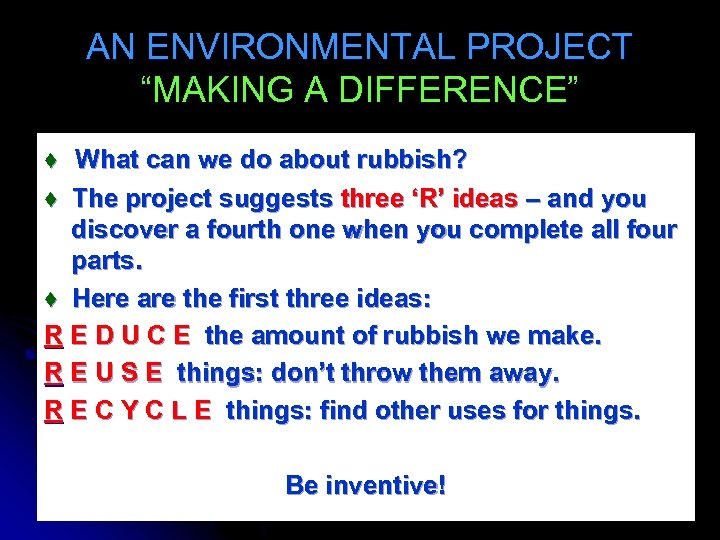 """AN ENVIRONMENTAL PROJECT """"MAKING A DIFFERENCE"""" ♦ What can we do about rubbish? ♦"""