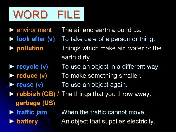 WORD FILE ► environment ► look after (v) ► pollution The air and earth