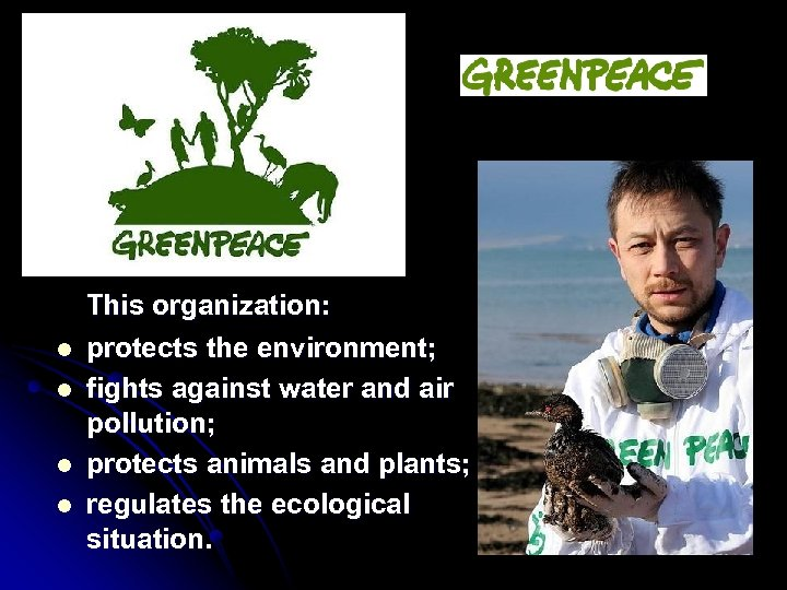 l l This organization: protects the environment; fights against water and air pollution; protects