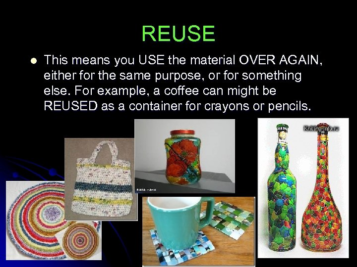 REUSE l This means you USE the material OVER AGAIN, either for the same