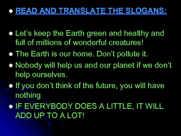 l READ AND TRANSLATE THE SLOGANS: Let's keep the Earth green and healthy and
