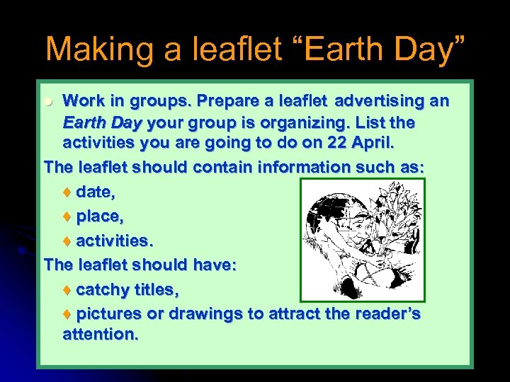 """Making a leaflet """"Earth Day"""" Work in groups. Prepare a leaflet advertising an Earth"""