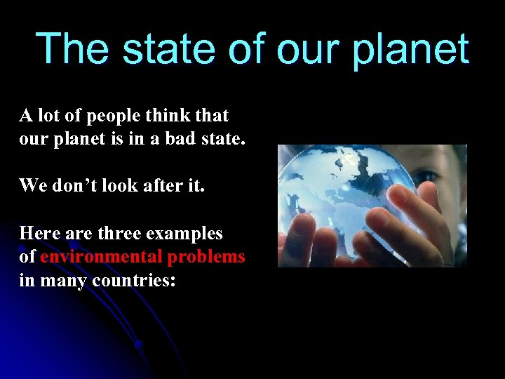 The state of our planet A lot of people think that our planet is