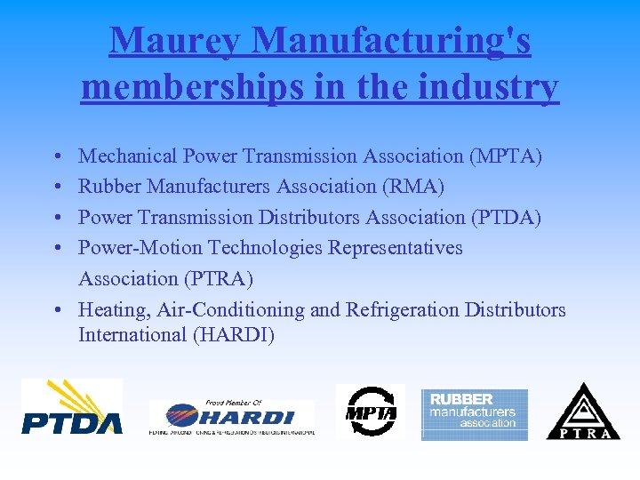 Maurey Manufacturing's memberships in the industry • • Mechanical Power Transmission Association (MPTA) Rubber