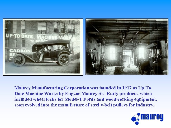 Maurey Manufacturing Corporation was founded in 1917 as Up To Date Machine Works by
