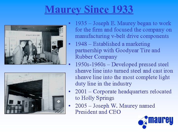 Maurey Since 1933 • 1935 – Joseph E. Maurey began to work for the