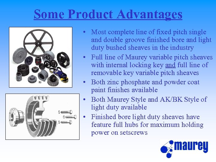 Some Product Advantages • Most complete line of fixed pitch single and double groove