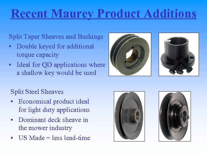 Recent Maurey Product Additions Split Taper Sheaves and Bushings • Double keyed for additional
