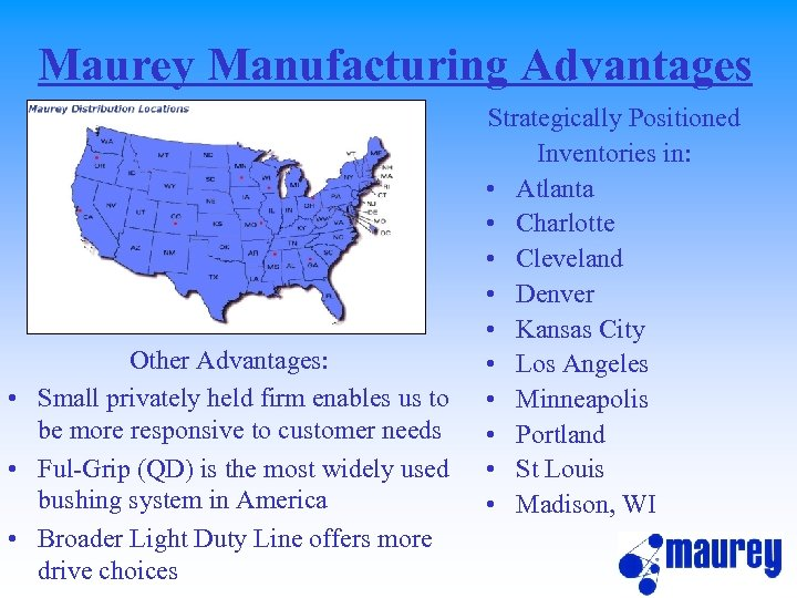 Maurey Manufacturing Advantages Other Advantages: • Small privately held firm enables us to be