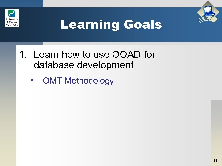 Learning Goals 1. Learn how to use OOAD for database development • OMT Methodology