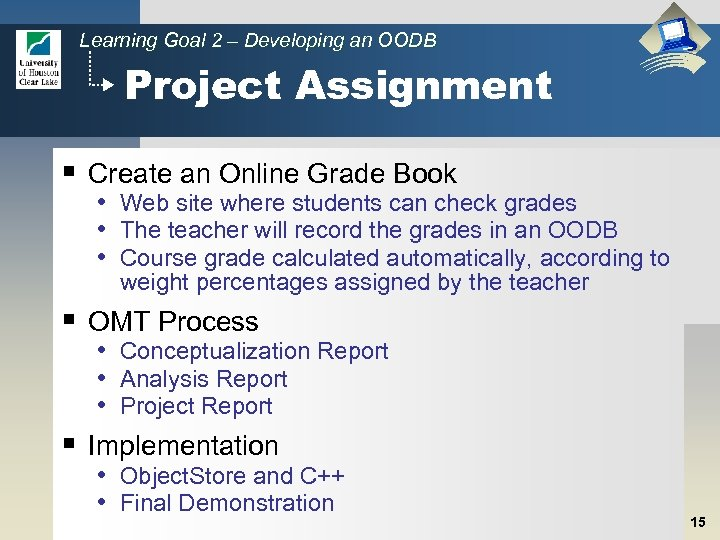 Learning Goal 2 – Developing an OODB Project Assignment § Create an Online Grade