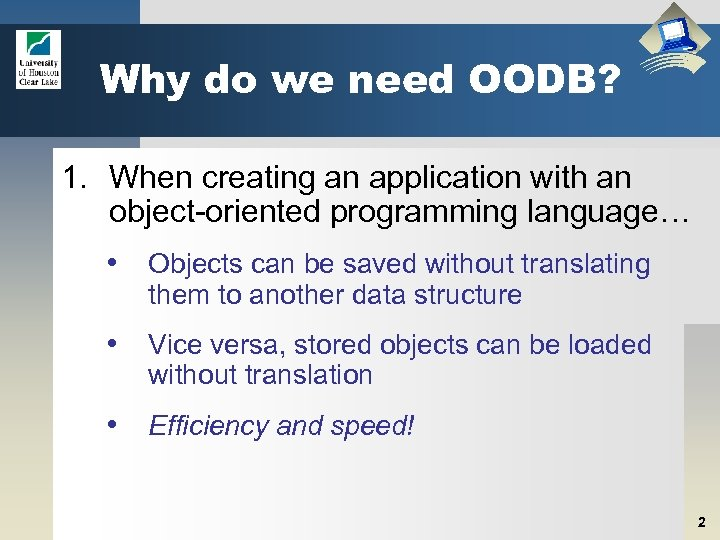 Why do we need OODB? 1. When creating an application with an object-oriented programming