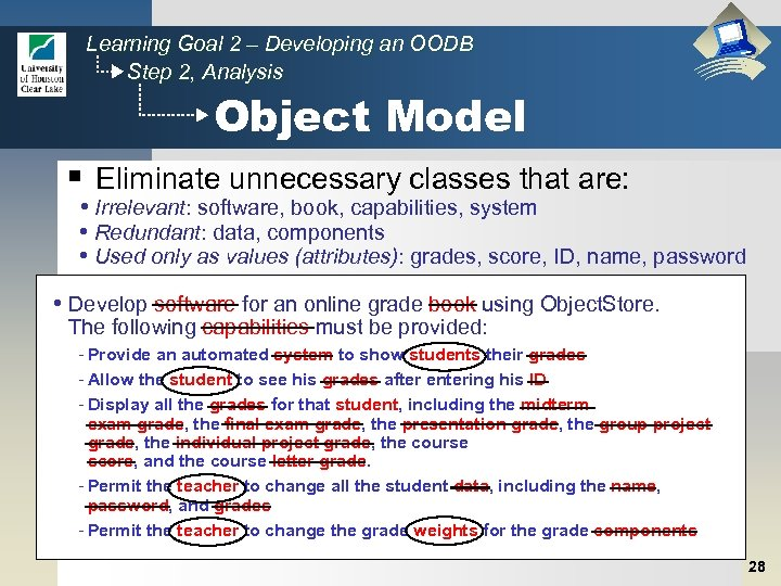 Learning Goal 2 – Developing an OODB Step 2, Analysis Object Model § Eliminate