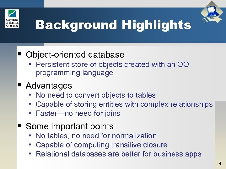 Background Highlights § Object-oriented database • Persistent store of objects created with an OO