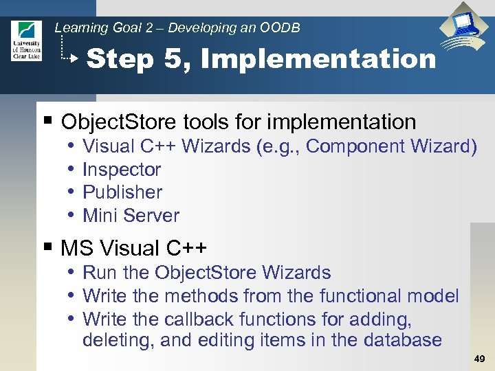 Learning Goal 2 – Developing an OODB Step 5, Implementation § Object. Store tools