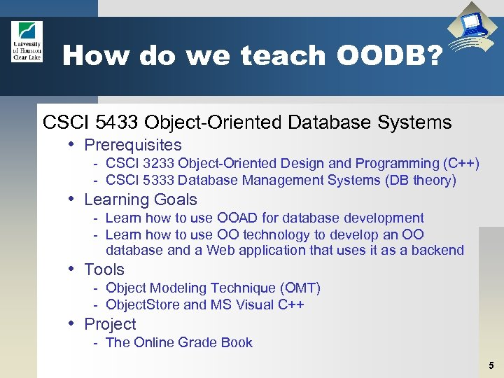 How do we teach OODB? CSCI 5433 Object-Oriented Database Systems • Prerequisites - CSCI