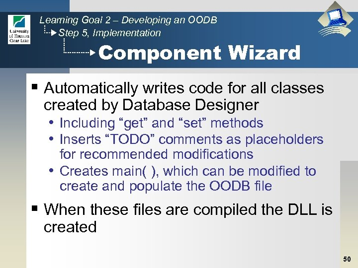 Learning Goal 2 – Developing an OODB Step 5, Implementation Component Wizard § Automatically